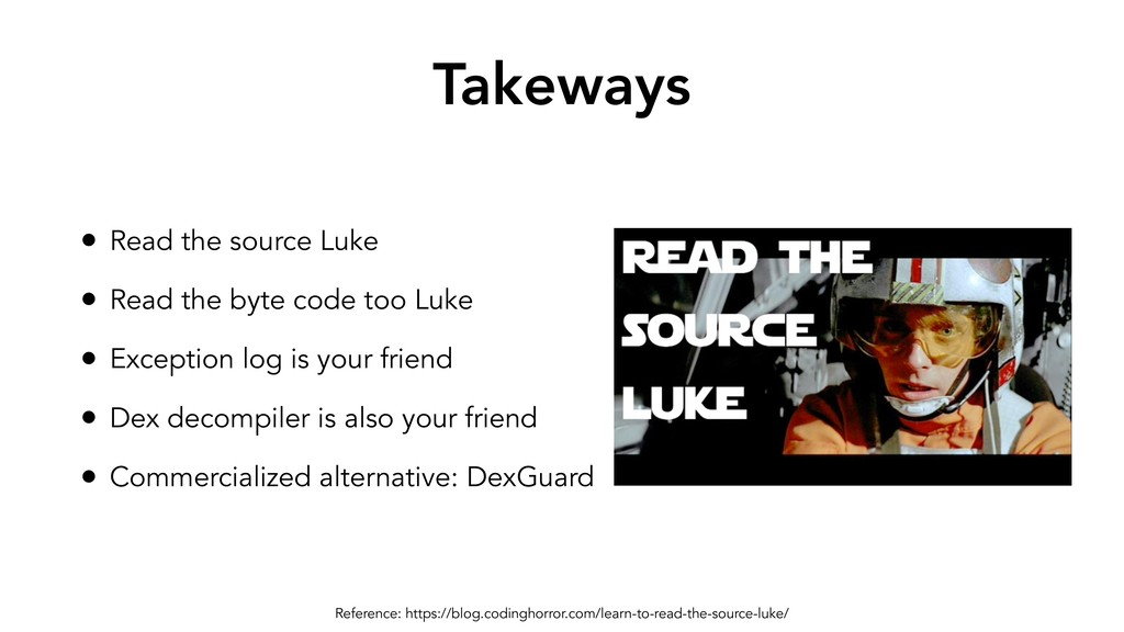 Takeways • Read the source Luke • Read the byte...