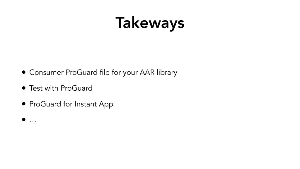 Takeways • Consumer ProGuard file for your AAR ...