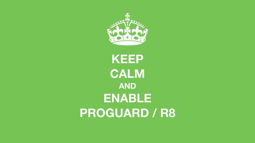 KEEP CALM AND ENABLE PROGUARD / R8