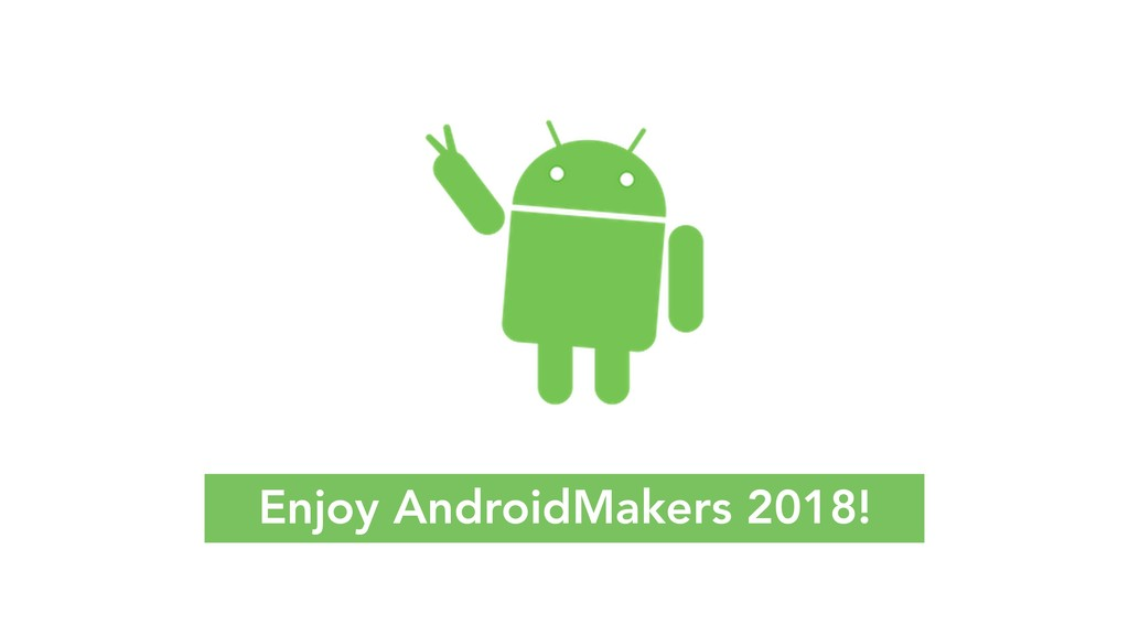 Enjoy AndroidMakers 2018!
