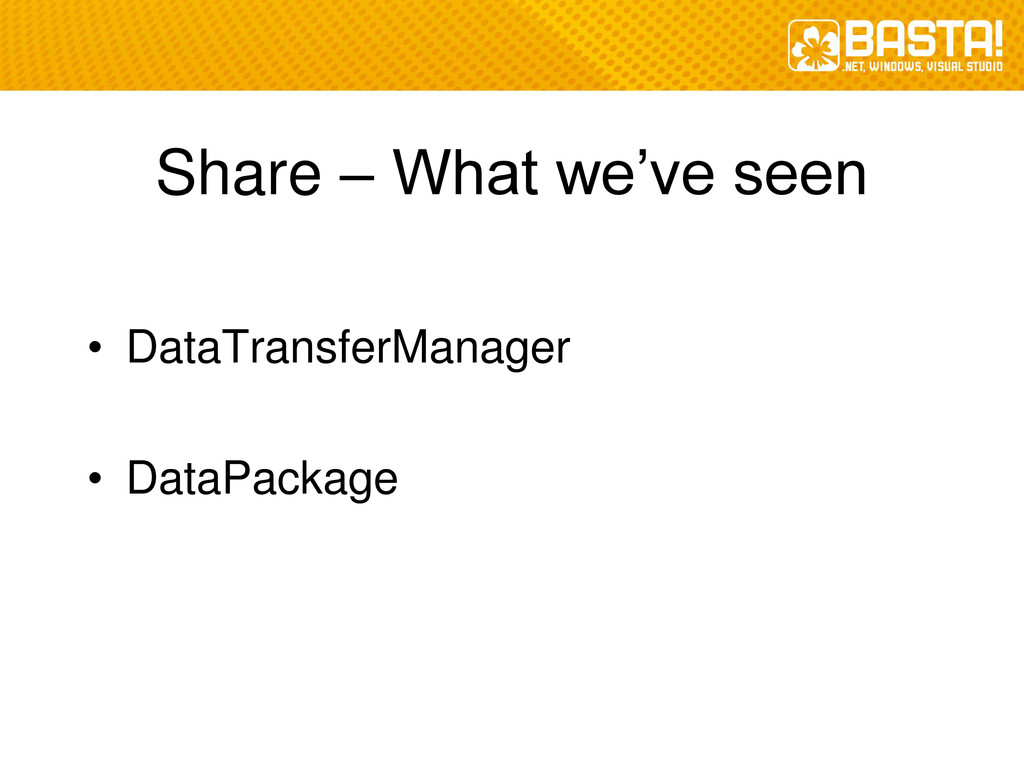 Share – What we've seen • DataTransferManager •...