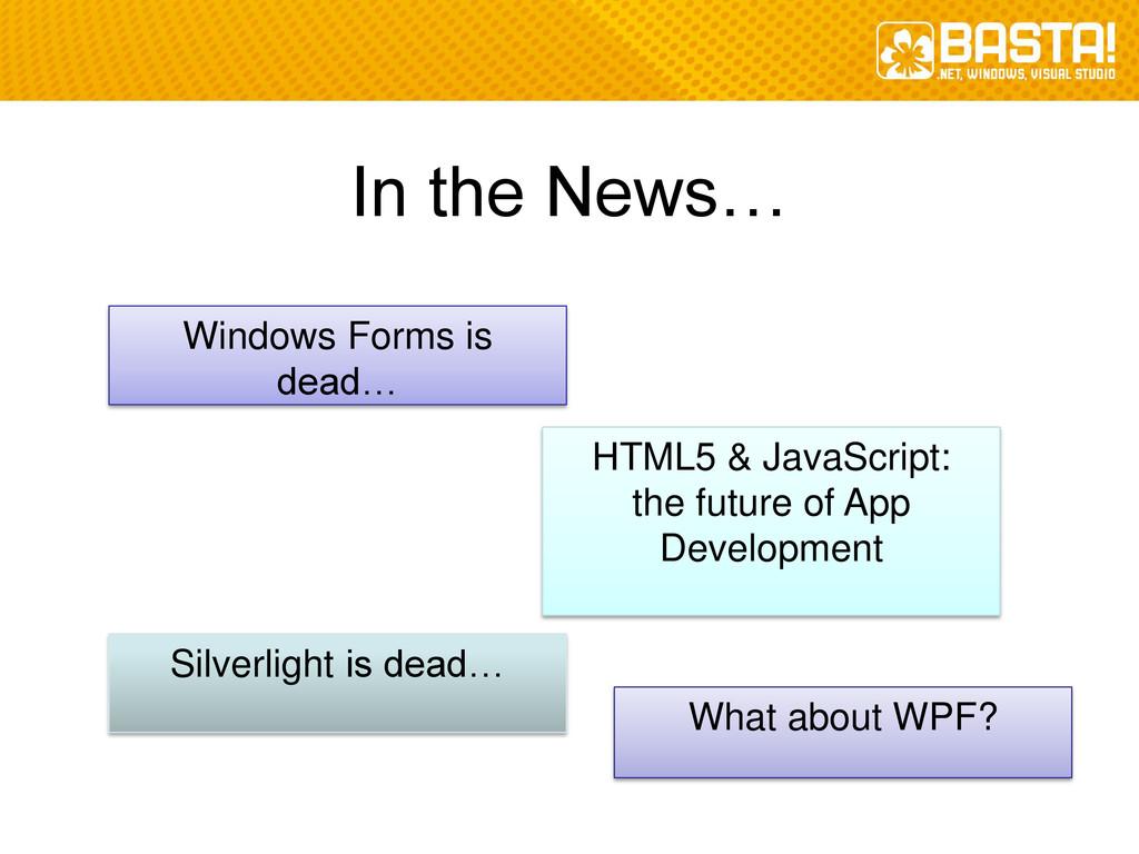 Silverlight is dead… Windows Forms is dead… Wha...
