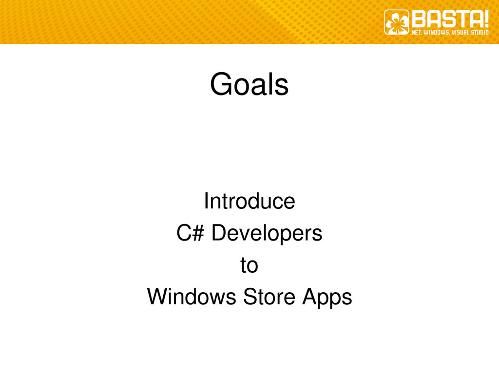 Goals Introduce C# Developers to Windows Store ...