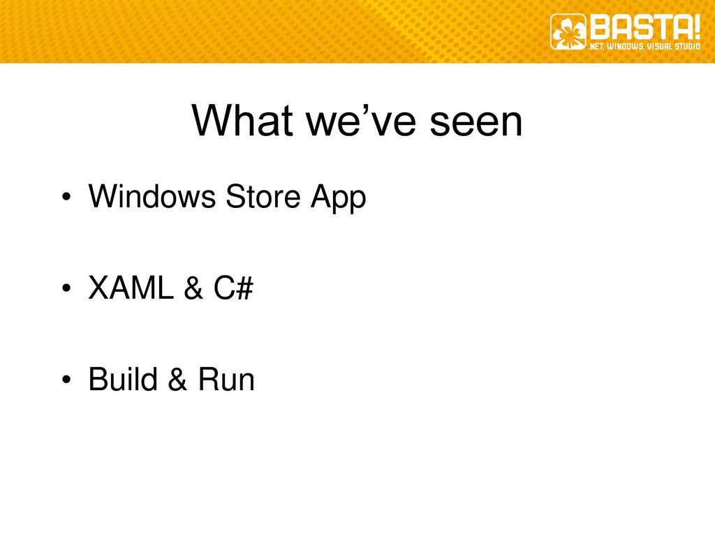 What we've seen • Windows Store App • XAML & C#...