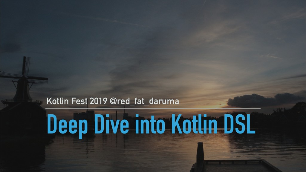 Deep Dive into Kotlin DSL Kotlin Fest 2019 @red...