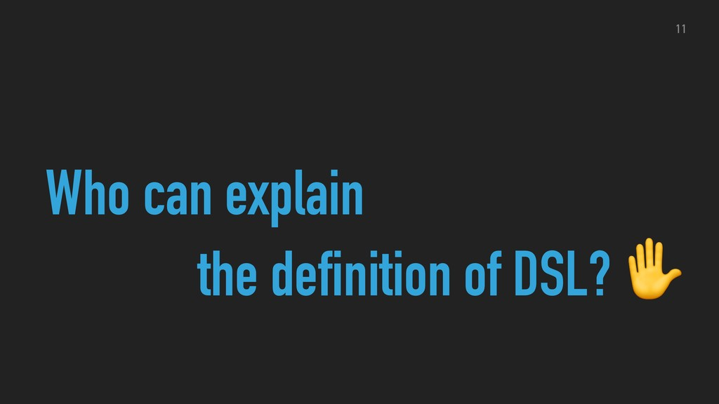Who can explain the definition of DSL? ✋ 11