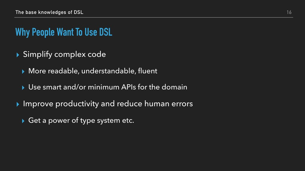 Why People Want To Use DSL ▸ Simplify complex c...