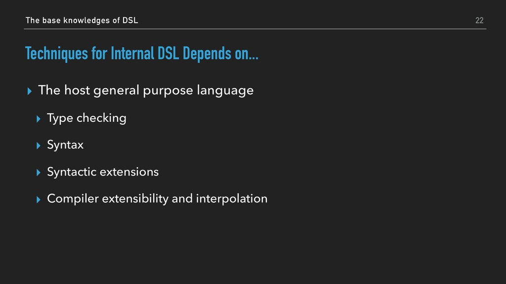 Techniques for Internal DSL Depends on... ▸ The...