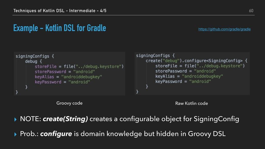 Example - Kotlin DSL for Gradle ▸ NOTE: create(...