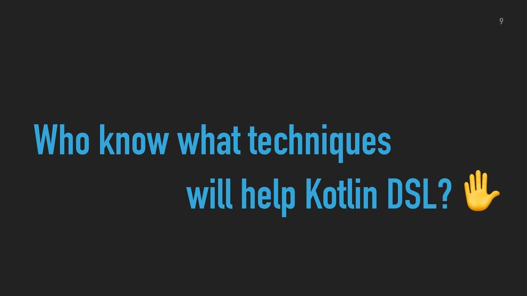 Who know what techniques will help Kotlin DSL? ...