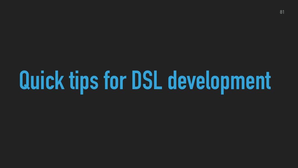 Quick tips for DSL development 81