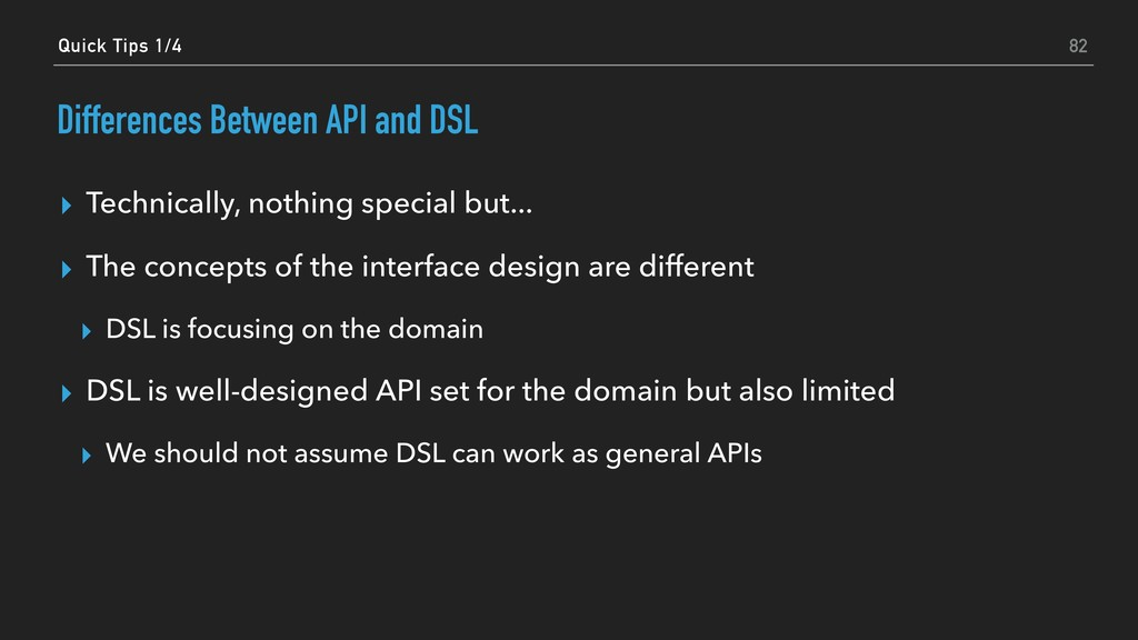 Differences Between API and DSL ▸ Technically, ...