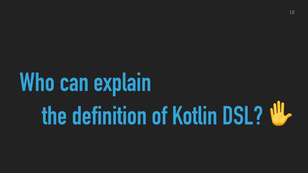 Who can explain the definition of Kotlin DSL? ✋...