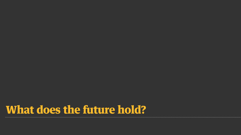 What does the future hold?