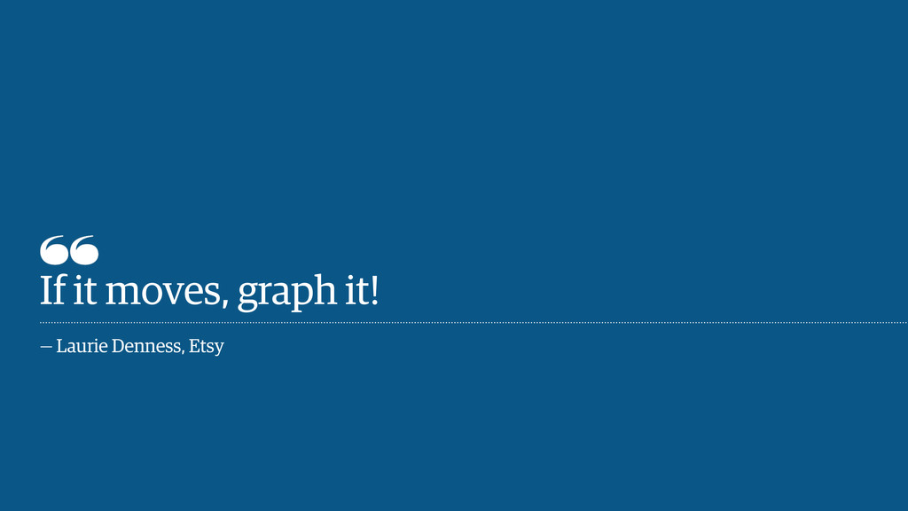 If it moves, graph it!