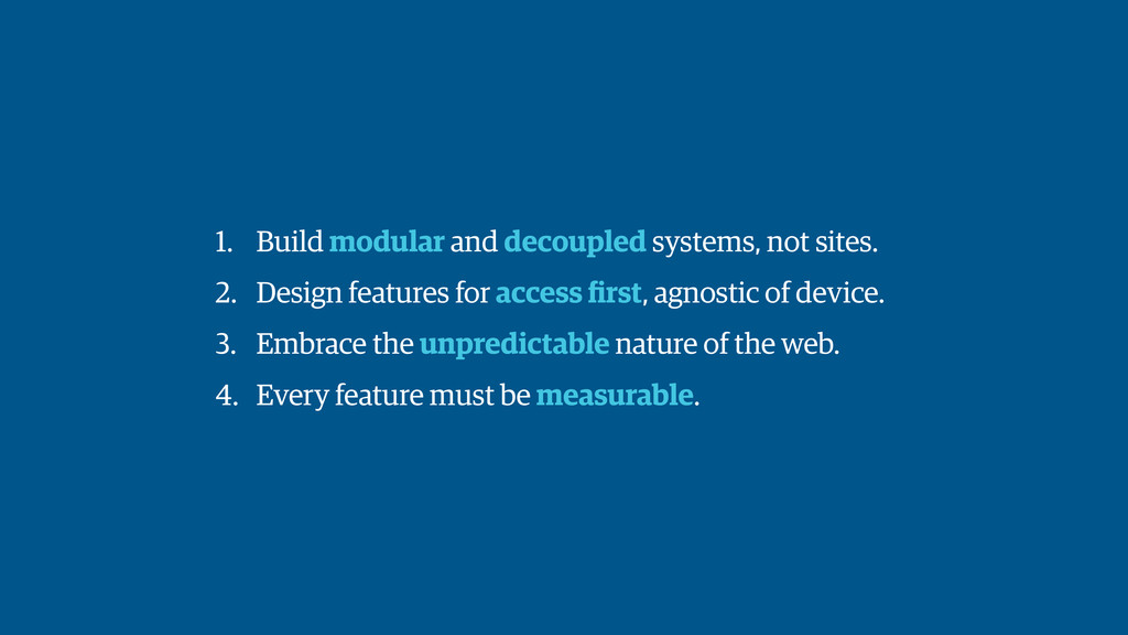 1. Build modular and decoupled systems, not sit...