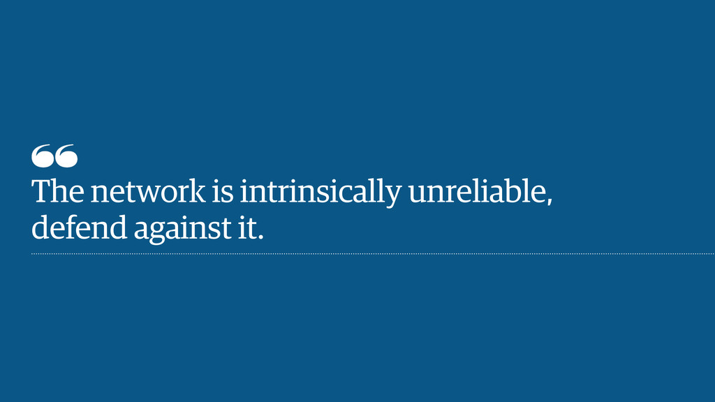 The network is intrinsically unreliable, defend...