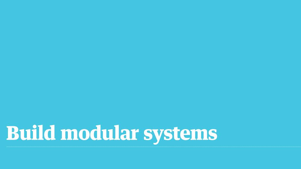 Build modular systems