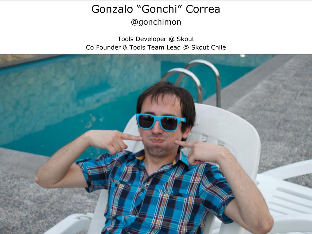 """Gonzalo """"Gonchi"""" Correa @gonchimon Tools Develo..."""