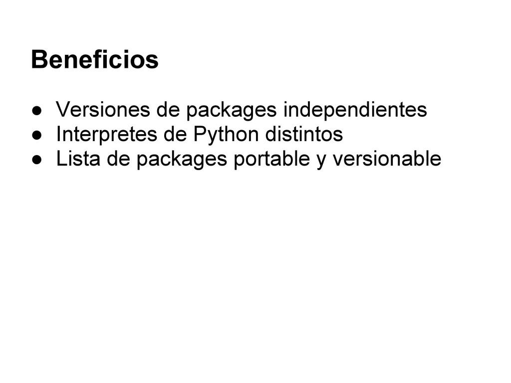 Beneficios ● Versiones de packages independient...