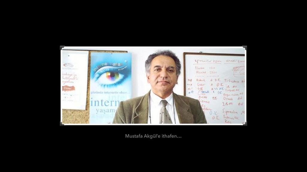 Mustafa Akgül'e ithafen…