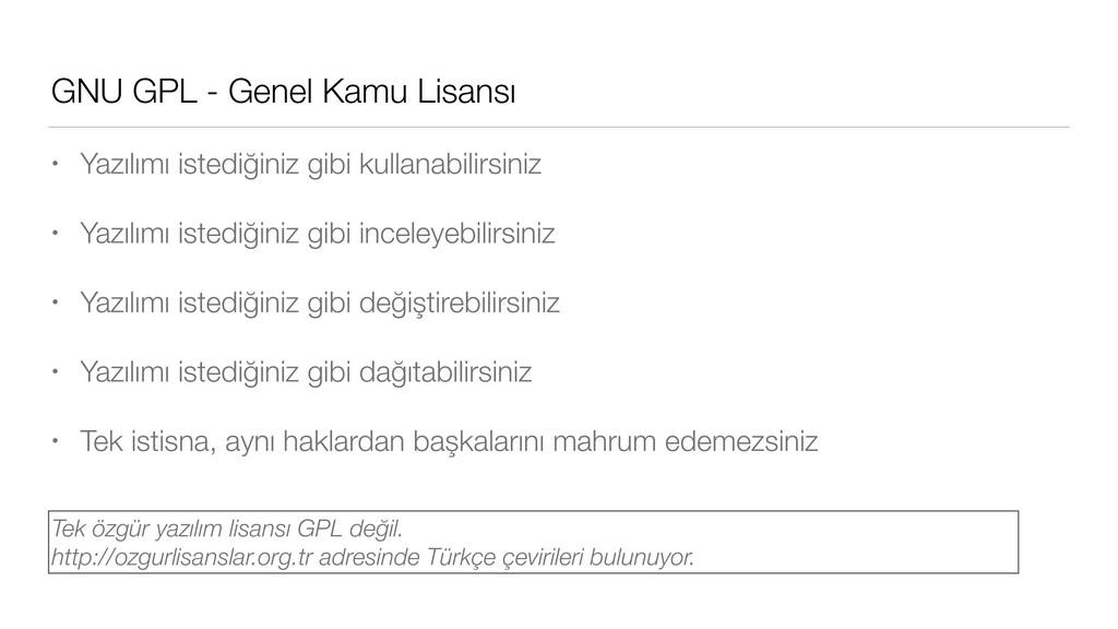 GNU GPL - Genel Kamu Lisansı • Yazılımı istediğ...
