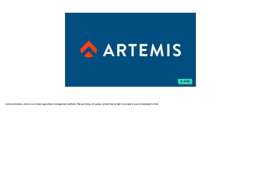 @_jbfitz I work at Artemis, which is an indoor a...