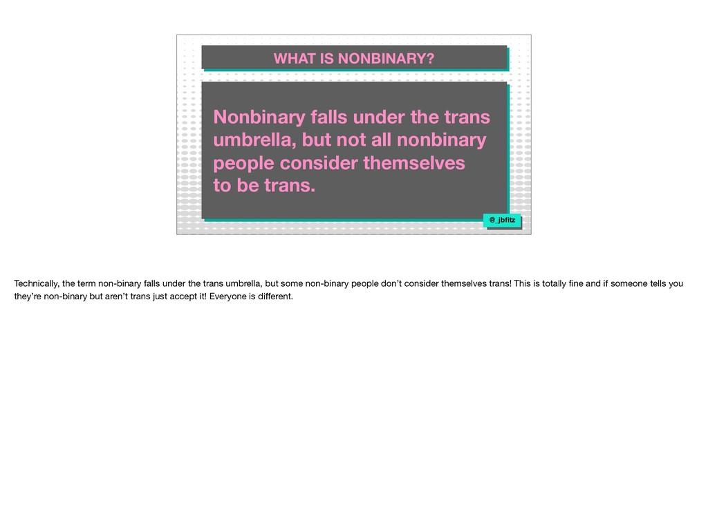 Nonbinary falls under the trans umbrella, but n...