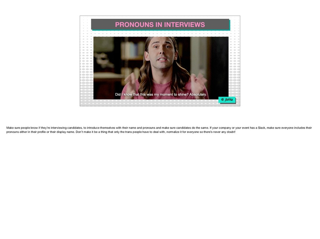 PRONOUNS IN INTERVIEWS @_jbfitz Make sure people...
