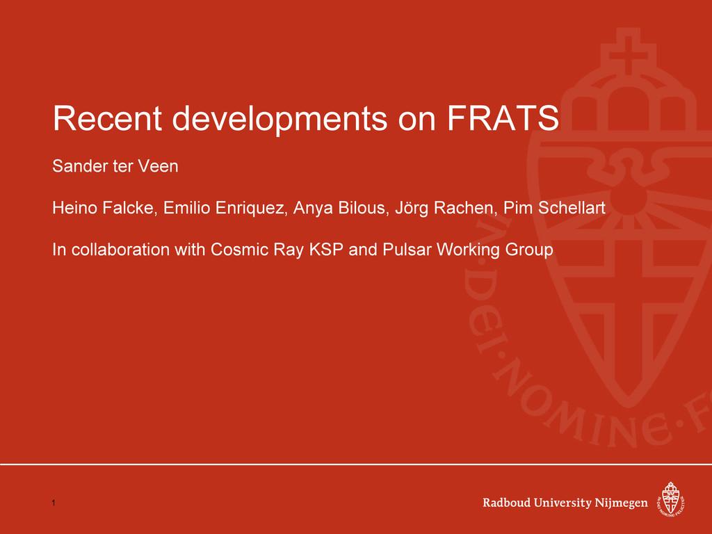 Recent developments on FRATS Sander ter Veen He...
