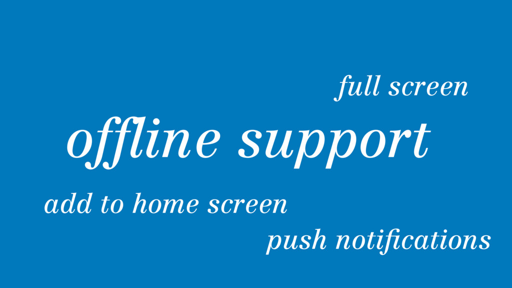 full screen offline support add to home screen p...