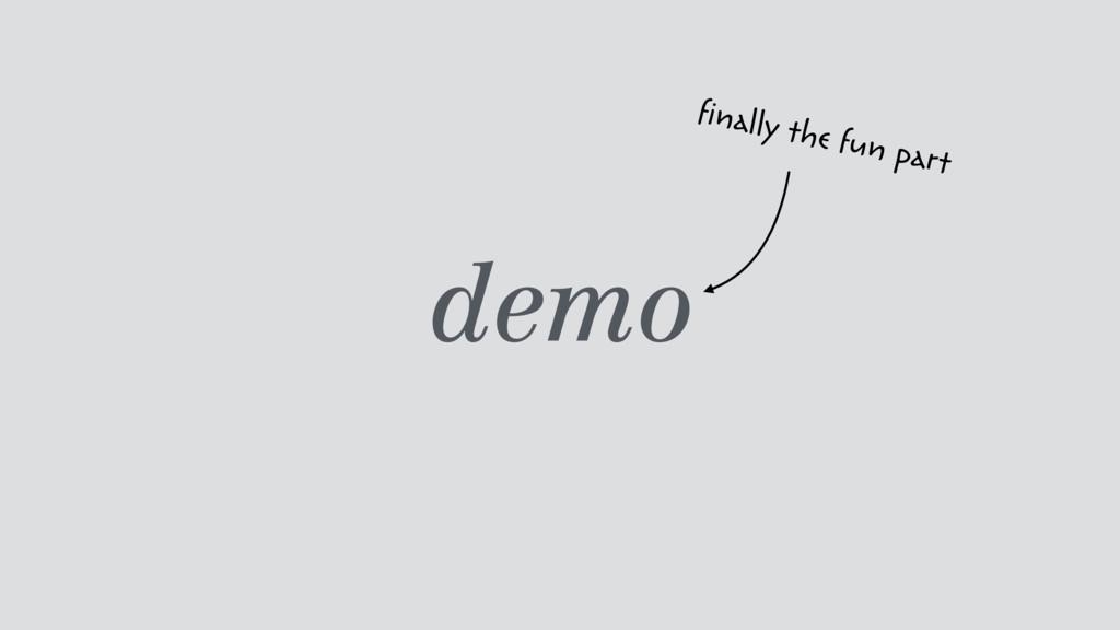 demo finally the fun part