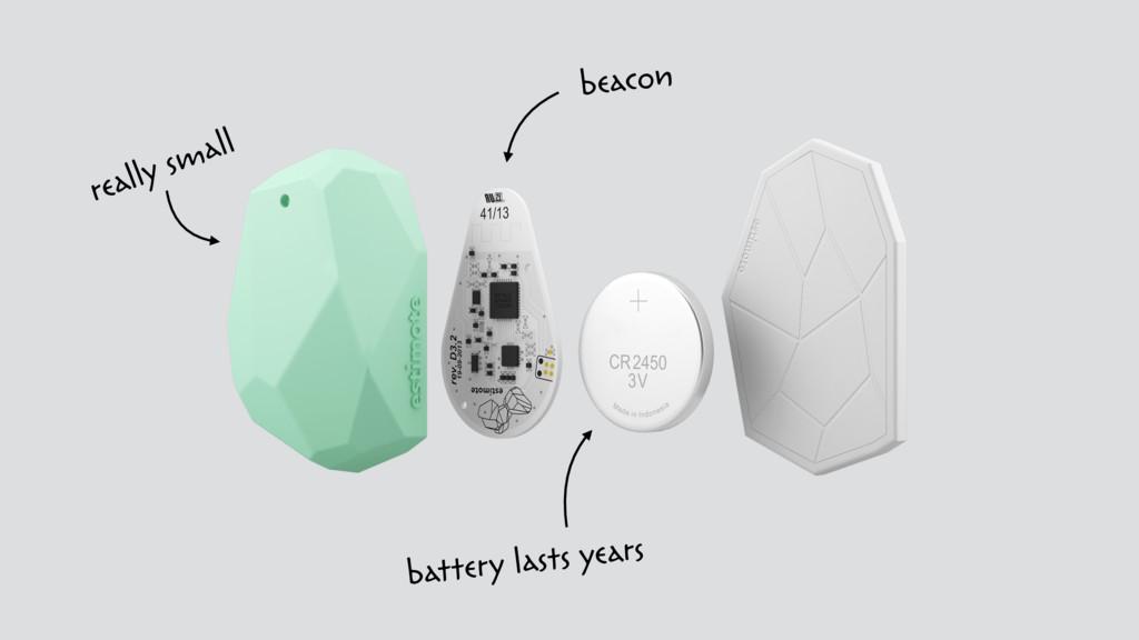 battery lasts years beacon really small