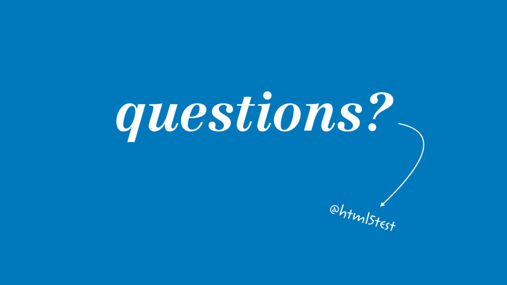 questions? @html5test