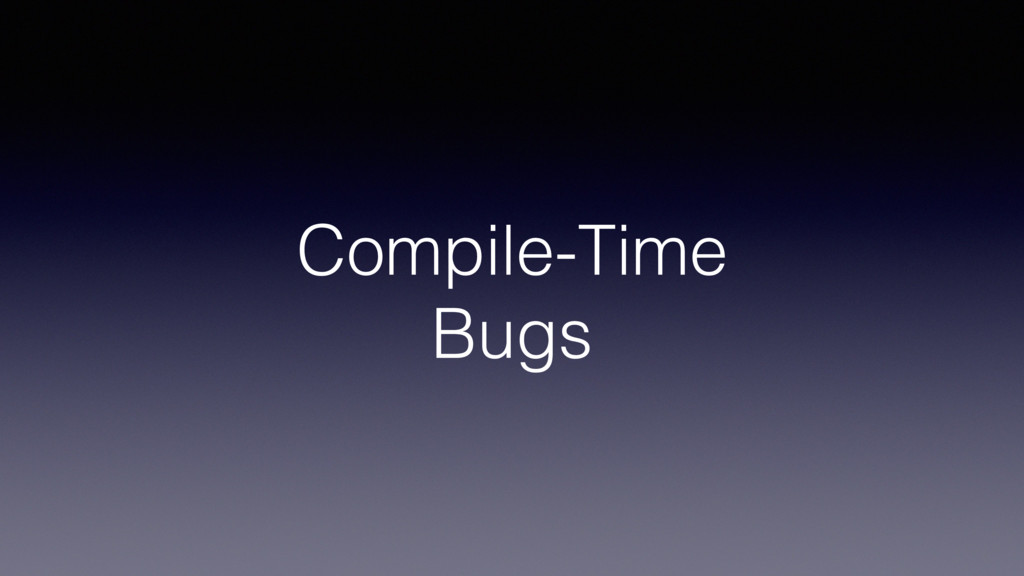 Compile-Time Bugs