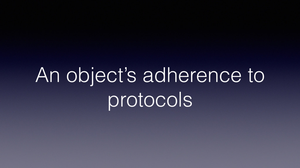 An object's adherence to protocols