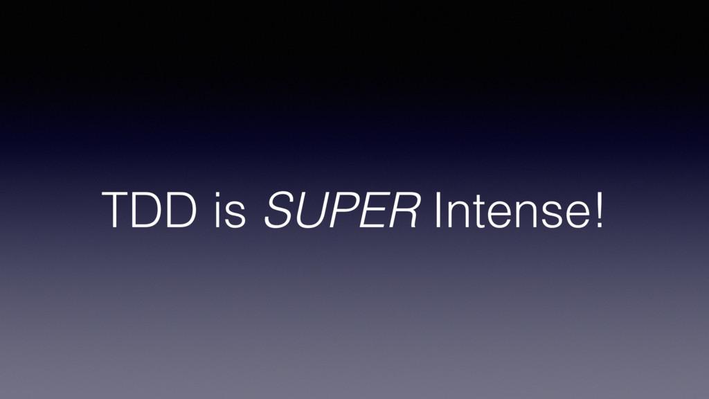TDD is SUPER Intense!