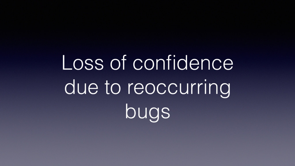 Loss of confidence due to reoccurring bugs