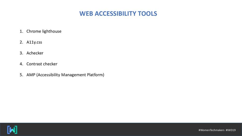 WEB ACCESSIBILITY TOOLS 1. Chrome lighthouse 2....