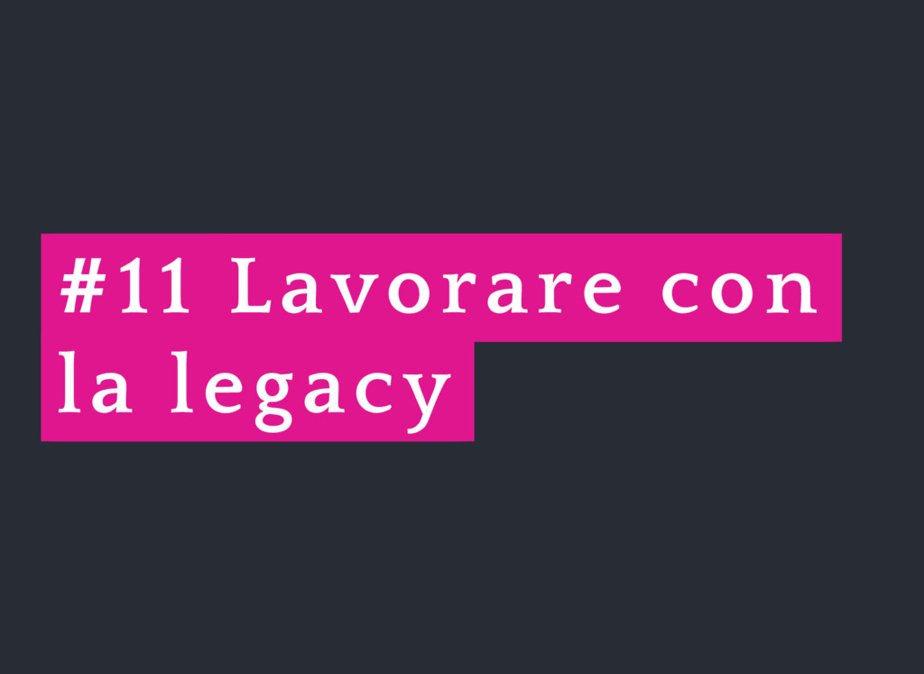 #11 Lavorare con la legacy