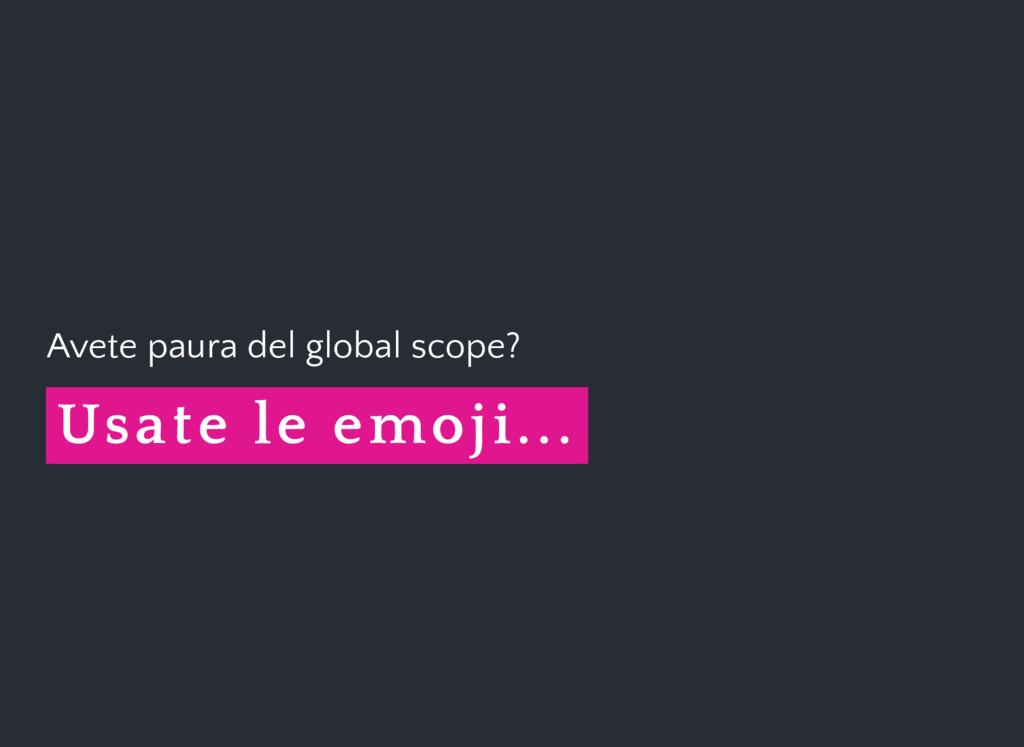 Avete paura del global scope? Usate le emoji...