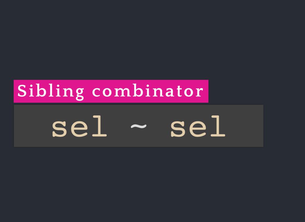 Sibling combinator sel ~ sel