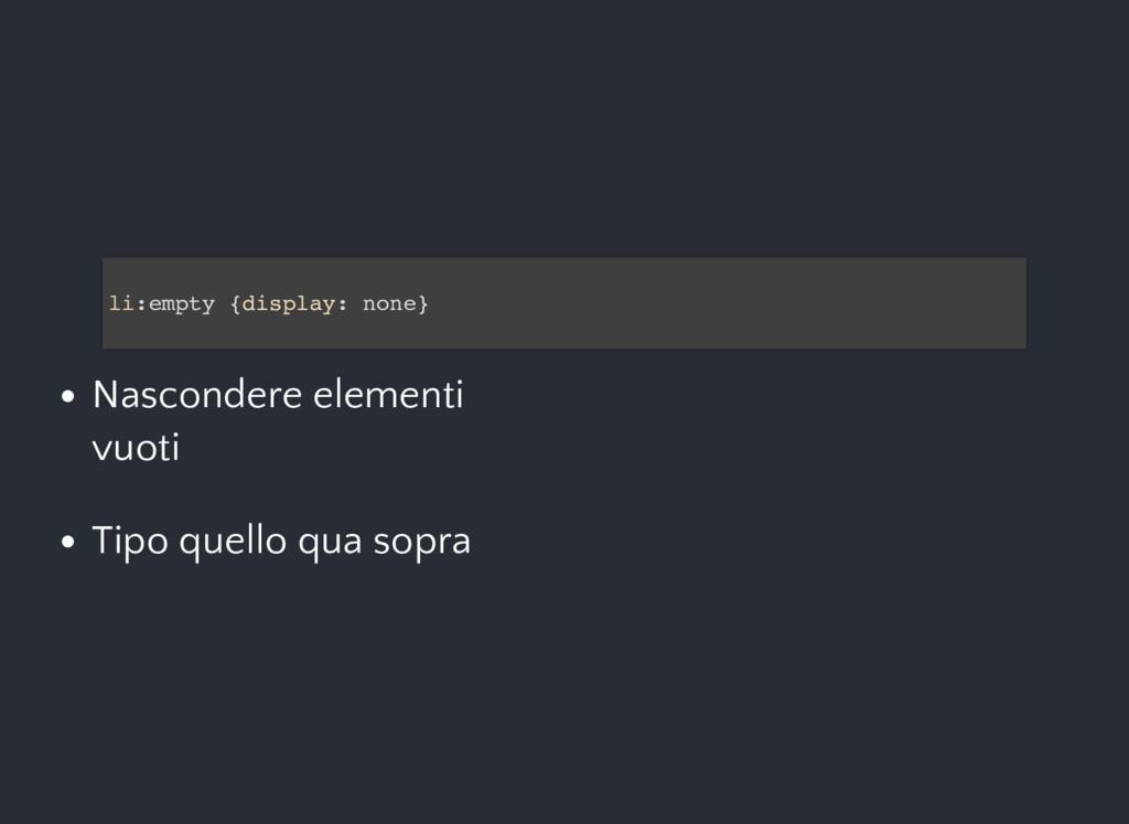li:empty {display: none} Nascondere elementi vu...