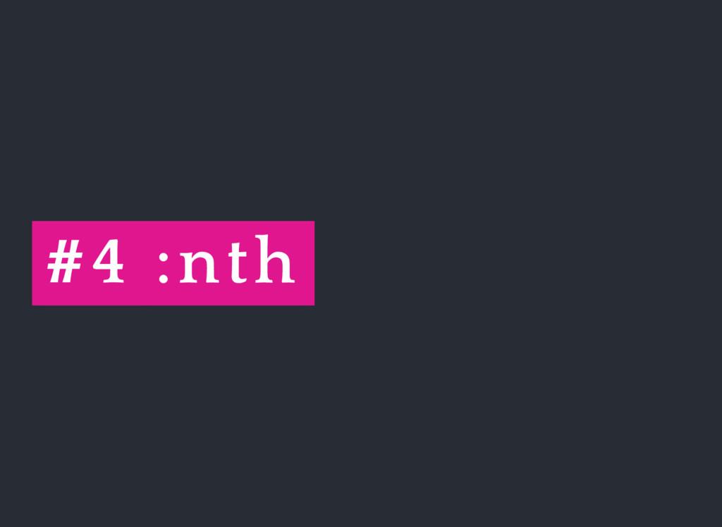 #4 :nth