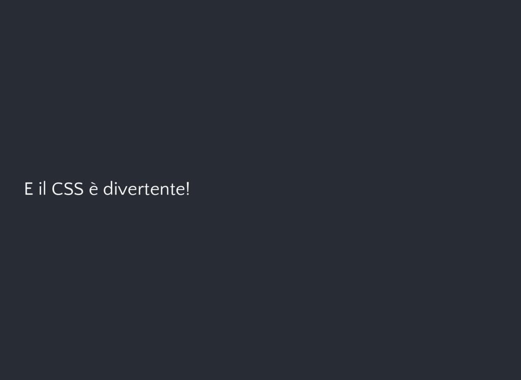 E il CSS è divertente!