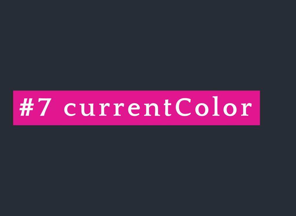 #7 currentColor