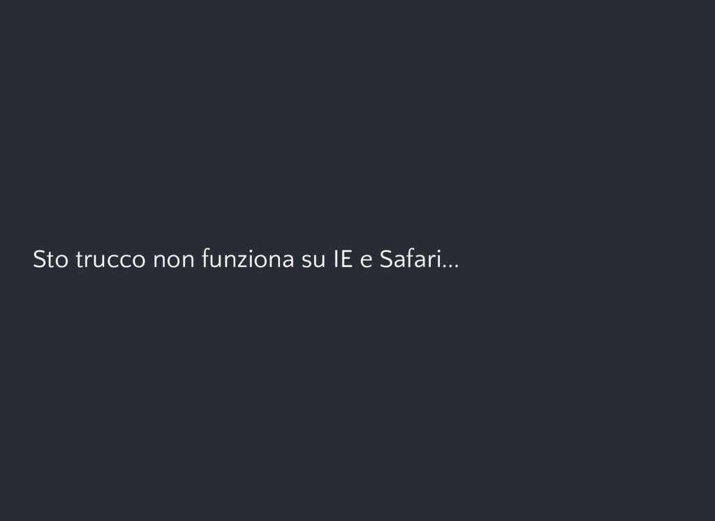 Sto trucco non funziona su IE e Safari...