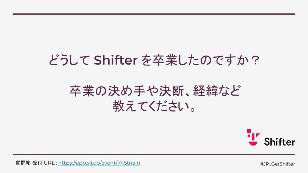 #JP_GetShifter どうして Shifter を卒業したのですか? 卒業の決め手や決...
