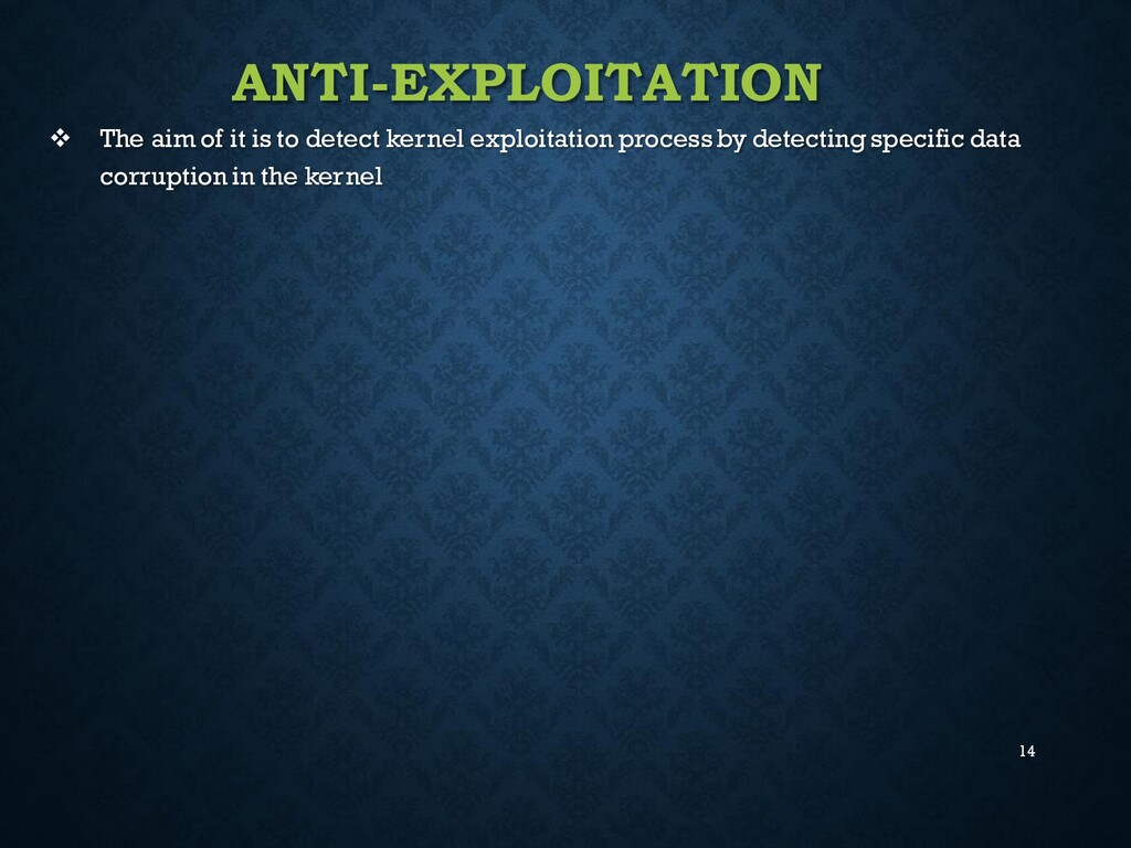 14 ANTI-EXPLOITATION ❖ The aim of it is to dete...