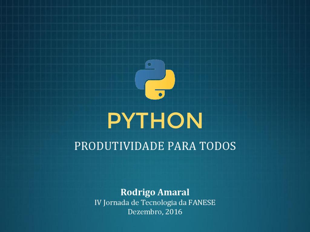 PYTHON PRODUTIVIDADE PARA TODOS Rodrigo Amaral ...